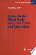 Elastic Plastic Mixed Mode Fracture Criteria and Parameters