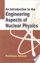 An Introduction To Engineering Aspects Of Nuclear Physics