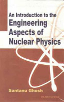 An Introduction To Engineering Aspects Of Nuclear Physics Book