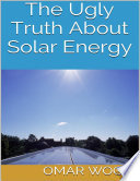 The Ugly Truth About Solar Energy