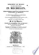 Opkomst en bloei van het christendom in Mechelen of Merkweerdige voorvallen rakende de stad en de kerk van Mechelen, alsook de doorluchtige mannen die uit haren schoot zyn voortgesproten, ...