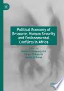Political Economy Of Resource Human Security And Environmental Conflicts In Africa