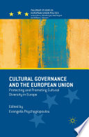 Cultural Governance and the European Union  : Protecting and Promoting Cultural Diversity in Europe