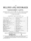 The Milliner and Dressmaker and Warehouseman s Gazette  and Illustrated Journal of the New Modes  the Coming Fashions  and Latest Novelties  for Wholesale and Retail Drapers and Manufacturers in Town and Country