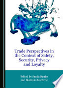 Trade Perspectives in the Context of Safety  Security  Privacy and Loyalty