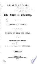Reports of Cases Determined in the Court of Chancery  and in the Prerogative Court  And  on Appeal  in the Court of Errors and Appeals  of the State of New Jersey   1845 1853  Book