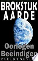 Brokstuk Aarde - 002 - Oorlogen Beëindigen (Dutch Edition)