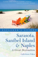 Explorer s Guide Sarasota  Sanibel Island   Naples  A Great Destination  Sixth Edition