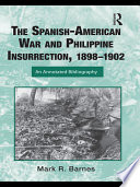 The Spanish-American War and Philippine Insurrection, 1898–1902  : An Annotated Bibliography