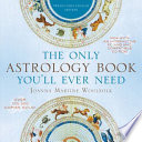 The Only Astrology Book You'll Ever Need  : Now with an Interactive PC- and Mac-Compatible CD