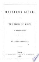 Madalene Lisle; Or, the Maid of Kent. An Historical Romance
