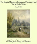 The Empire Makers  A Romance of Adventure and War in South Africa