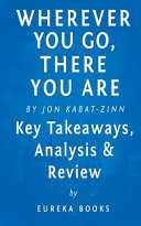Wherever You Go  There You Are  Mindfulness Meditation in Everyday Life by Jon Kabat Zinn   Key Takeaways  Analysis   Review