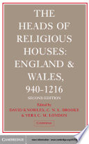 The Heads of Religious Houses  : England and Wales, I 940–1216