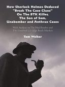 """How Sherlock Holmes Deduced """"Break the Case Clues"""" on the Btk Killer, the Son of Sam, Unabomber and Anthrax Cases"""