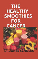 The Healthy Smoothies for Cancer