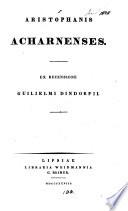 Aristophanis Acharnenses, ex recens. G. Dindorfii