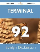Terminal 92 Success Secrets - 92 Most Asked Questions on Terminal - What You Need to Know
