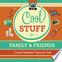 Cool Stuff for Family   Friends  Creative Handmade Projects for Kids