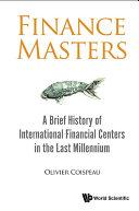 Finance Masters: A Brief History Of International Financial Centers In The Last Millennium [Pdf/ePub] eBook