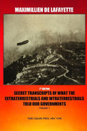7th Edition. Secret Transcripts of what the Extraterrestrials and Intraterrestrials Told our Governments. Volume 1