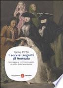 I servizi segreti di Venezia. Spionaggio e controspionaggio ai tempi della Serenissima