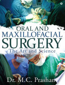 """Oral and Maxillofacial Surgery: The Art and Science"" by Dr.M.C.Prashant"