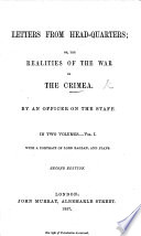 Letters from Head Quarters  or  the Realities of the war in the Crimea  By an officer on the staff i e  S  J  G  Calthorpe     With a portrait of Lord Raglan  and plans