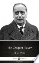 The Croquet Player by H  G  Wells   Delphi Classics  Illustrated