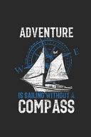 Adventure Is Sailing Without A Compass