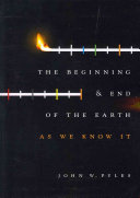 The Beginning and End of the Earth as We Know It