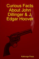 Curious Facts about John Dillinger & J. Edgar Hoover