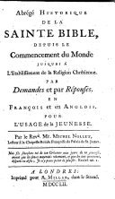 An historical compendium of the holy Bible ... By way of question and answer. In French and English. For the use of youth. (Abrégé historique de la sainte Bible, etc.).