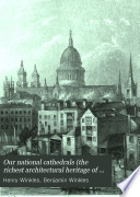 Our National Cathedrals  the Richest Architectural Heritage of the British Nation  Book