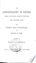 The Auto Biography Of Goethe The Concluding Books Also Letters From Switzerland And Travels In Italy