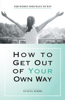 How to Get Out of Your Own Way  For Women Who Want to Win