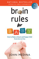 Brain rules for baby : how to raise a smart and happy child from zero to five