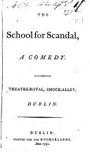 The School for Scandal  a Comedy  As it is Acted at the Theatre Royal  Smock Alley  Dublin   By Richard Brinsley Butler Sheridan