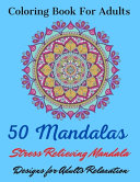 Coloring Book For Adults 50 Mandalas Stress Relieving Mandala Designs for Adults Relaxation
