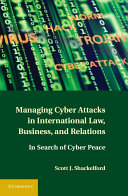 Managing Cyber Attacks in International Law  Business  and Relations