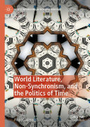 World Literature  Non Synchronism  and the Politics of Time