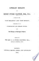 Literary Remains of Henry Fynes Clinton ... Consisting of an autobiography and literary journal and brief essays on theological subjects. Edited by C. J. Fynes Clinton