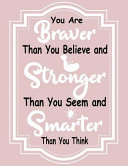 You Are Braver Than You Believe and Stronger Than You Seem and Smarter Than You Think  You Are Braver Than You Believe and Stronger Than You Seem and