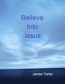Believe Into Jesus