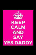 Keep Calm and Say Yes Daddy