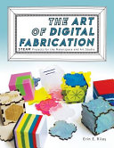 link to The art of digital fabrication : STEAM projects for the Makerspace and art studio in the TCC library catalog