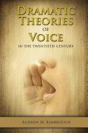 Dramatic Theories of Voice in the Twentieth Century