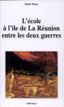 L'école à l'Ile de La Réunion entre les deux guerres