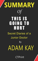Summary of This is Going to Hurt By Adam Kay - Secret Diaries of a Junior Doctor