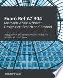 Exam Ref AZ 304 Microsoft Azure Architect Design Certification and Beyond